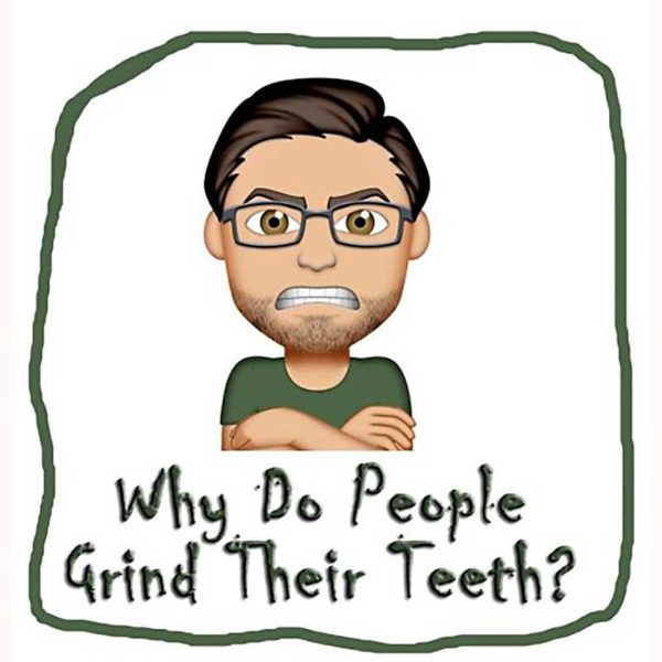 A Grinding Issue! Why People Grind Their Teeth