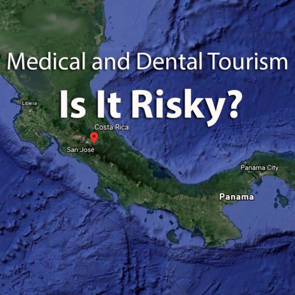 Medical and Dental Tourism: Is It Risky?